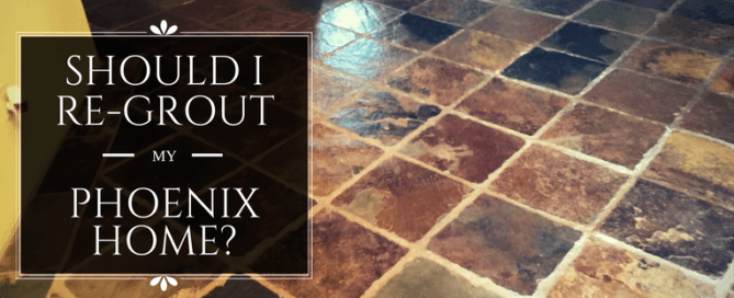Should I re-grout my Phoenix home?
