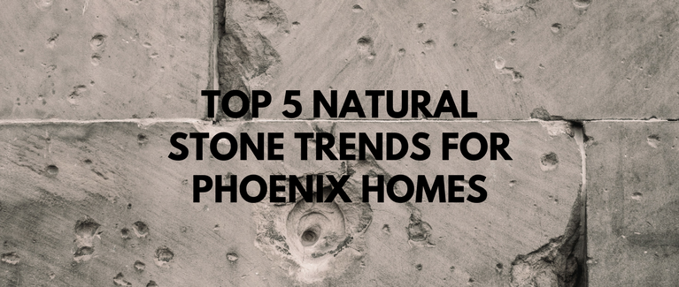 Top 5 Natural Stone Trends for Phoenix Homes